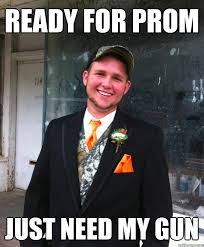 Funny Redneck Memes - ready for prom just need my gun classy redneck quickmeme
