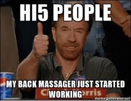 Hi5 Meme - hi5 people my back massager just started working chuck norris
