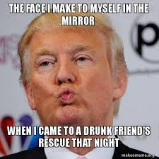 Drunk Face Meme - the face i make to myself in the mirror when i came to a drunk