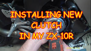 changing the clutch on my kawasaki 2005 zx10r ninja youtube