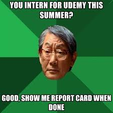 Intern Meme - you intern for udemy this summer good show me report card when