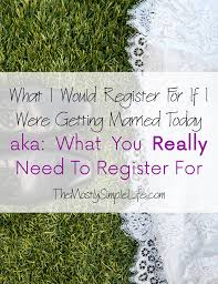 how to register for wedding what you really need to register for kitchen stuff the mostly