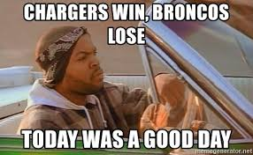 Broncos Win Meme - chargers win broncos lose today was a good day today was a good