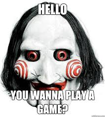 Want To Play A Game Meme - hello you wanna play a game wanna play a game quickmeme