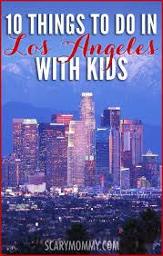 10 things to do in los angeles with kids u2013 scary mommy