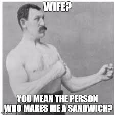 Sandwich Maker Meme - overly manly man meme imgflip