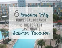 why universal orlando is the last minute summer vacation