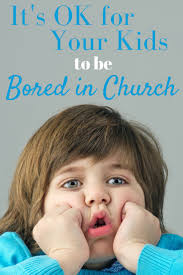 bored why you should want your kids to be bored in church for every mom
