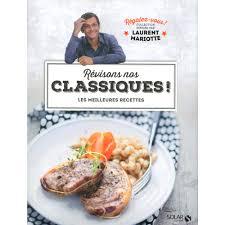 livre de cuisine laurent mariotte révisons nos classiques les meilleures recettes livre cuisine