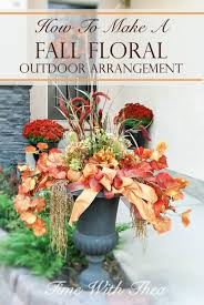 how to make a fall floral outdoor arrangement time with thea