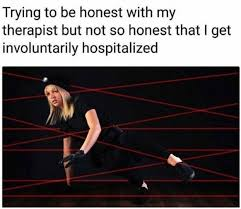 Therapist Meme - trying to be honest with my therapist but not so honest that i get