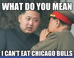 Chicago Bulls Memes - what do you mean i can t eat chicago bulls hungry kim jong un