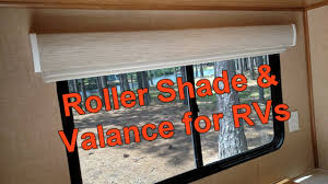 roller shade u0026 valance system for rvs youtube