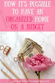 how it u0027s possible to have an organized home on a budget a fresh