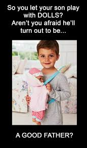 Is Google A Boy Or A Girl Meme - letting your son play with dolls the meta picture