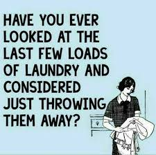 Folding Laundry Meme - have you ever looked at the last few loads of laundry and