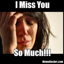 I Miss You Memes - i miss you create your own meme