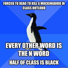 To Kill A Mockingbird Meme - forced to read to kill a mockingbird in class outloud every other