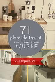 Plan De Travail Cuisine 70 Cm by Best 25 Plan De Travail Cuisine Ideas On Pinterest Nettoyer D