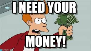 I Need Money Meme - i need your shut up and take my money fry meme on memegen