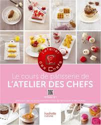 cours de cuisine 974 livre de recettes le cours de pâtisserie collection l atelier