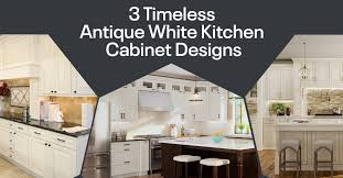 kitchen cabinet ideas white 3 timeless antique white kitchen cabinet designs cabinetcorp