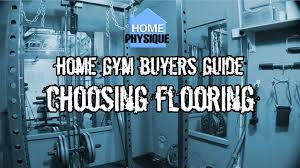 Gym Flooring For Garage by Home Gym Buyers Guide Choosing Flooring Youtube