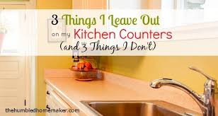 What Is The Effect Of Oven Cleaner On Kitchen Countertops by 3 Things I Leave Out On My Kitchen Counters And 3 Things I Don U0027t