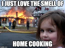 Cooking Meme - disaster girl meme imgflip