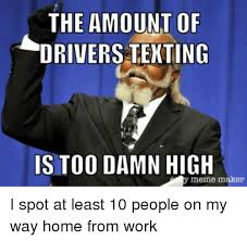Is Too Damn High Meme Generator - the amount of drivers texting is too damn high meme maker i spot at