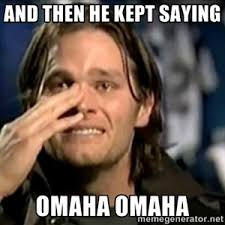 Tom Brady Omaha Meme - and then he kept saying omaha omaha crying tom brady funny