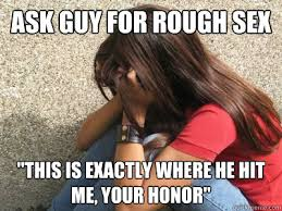Rough Sex Meme - ask guy for rough sex this is exactly where he hit me your honor