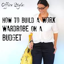 build a wardrobe on a budget fashion essentials every office style how to build a work wardrobe on a budget redcliffe style