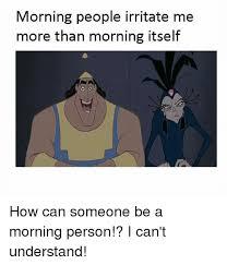 Morning People Meme - morning people irritate me more than morning itself how can