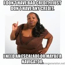 Bad Credit Meme - i don t have bad credit i just don t have any credit i need an