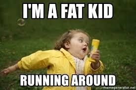 Running Kid Meme - i m a fat kid running around little girl running away meme generator