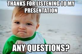 Thanks Baby Meme - thanks for listening to my presentation any questions fist pump