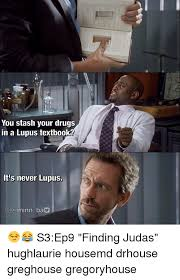 Lupus Meme - you stash your drugs in a lupus textbook it s never lupus 回 minn