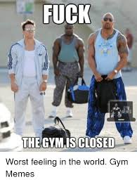 Fuck The World Memes - fuck the gymisclosed worst feeling in the world gym memes the