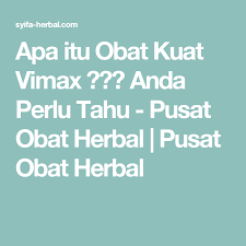 apa itu obat kuat vimax anda perlu tahu pusat obat herbal