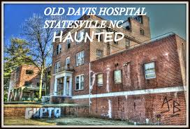 old davis hospital haunted in north carolina statesville nc