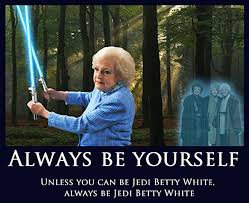 Funny White Memes - always be yourself unless you can be jedi betty white always be