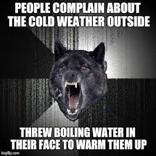 Cold Weather Meme - people whining about the cold weather meme insanity wolf meme
