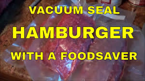 how to vacuum seal food with a foodsaver hamburger youtube
