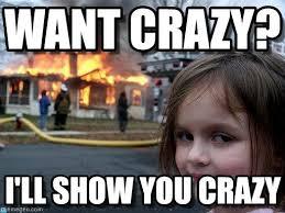 You Crazy Meme - show you crazy want crazy on memegen