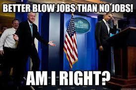 Meme Jobs - bill clinton getting jobs funny memes