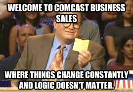 Comcast Meme - welcome to comcast business sales where things change constantly