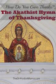 how do you give thanks the akathist of thanksgiving orthodox