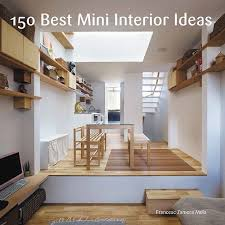 home interior ideas 2015 go inside the s most stylish tiny houses and apartments