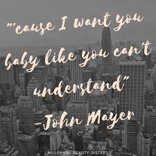 Comfortable Lyrics John Mayer John Mayer Quotes Are Near And Dear To My Hear I U0027m A Total Fan